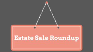 Estate Sale Roundup
